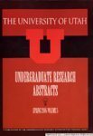 University of Utah Undergraduate Research Abstracts, Volume 5, Spring 2005