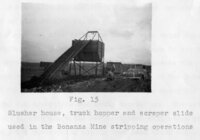 "(Fig. 15) ""Slusher house, truck hopper and scraper slide used in the Bonanza Mine stripping..."