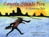 Coyote Steals Fire: A Shoshone Tale